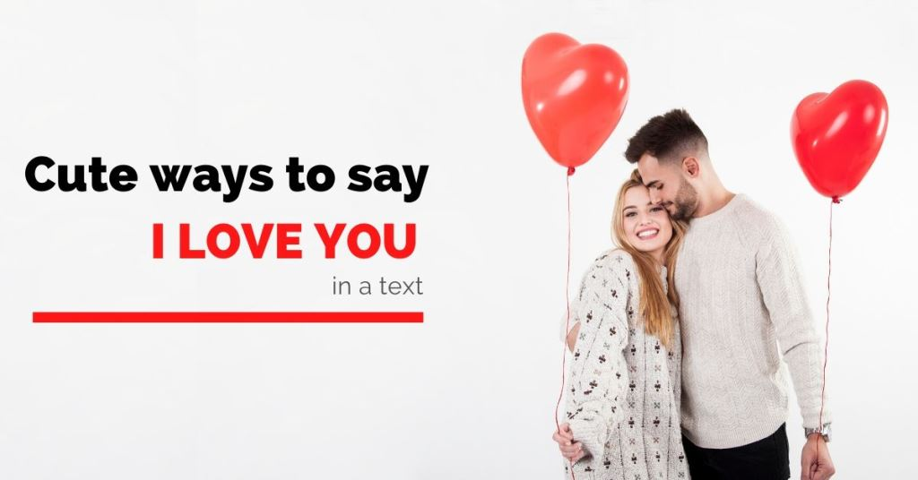 Cute ways to say I Love You in a text
